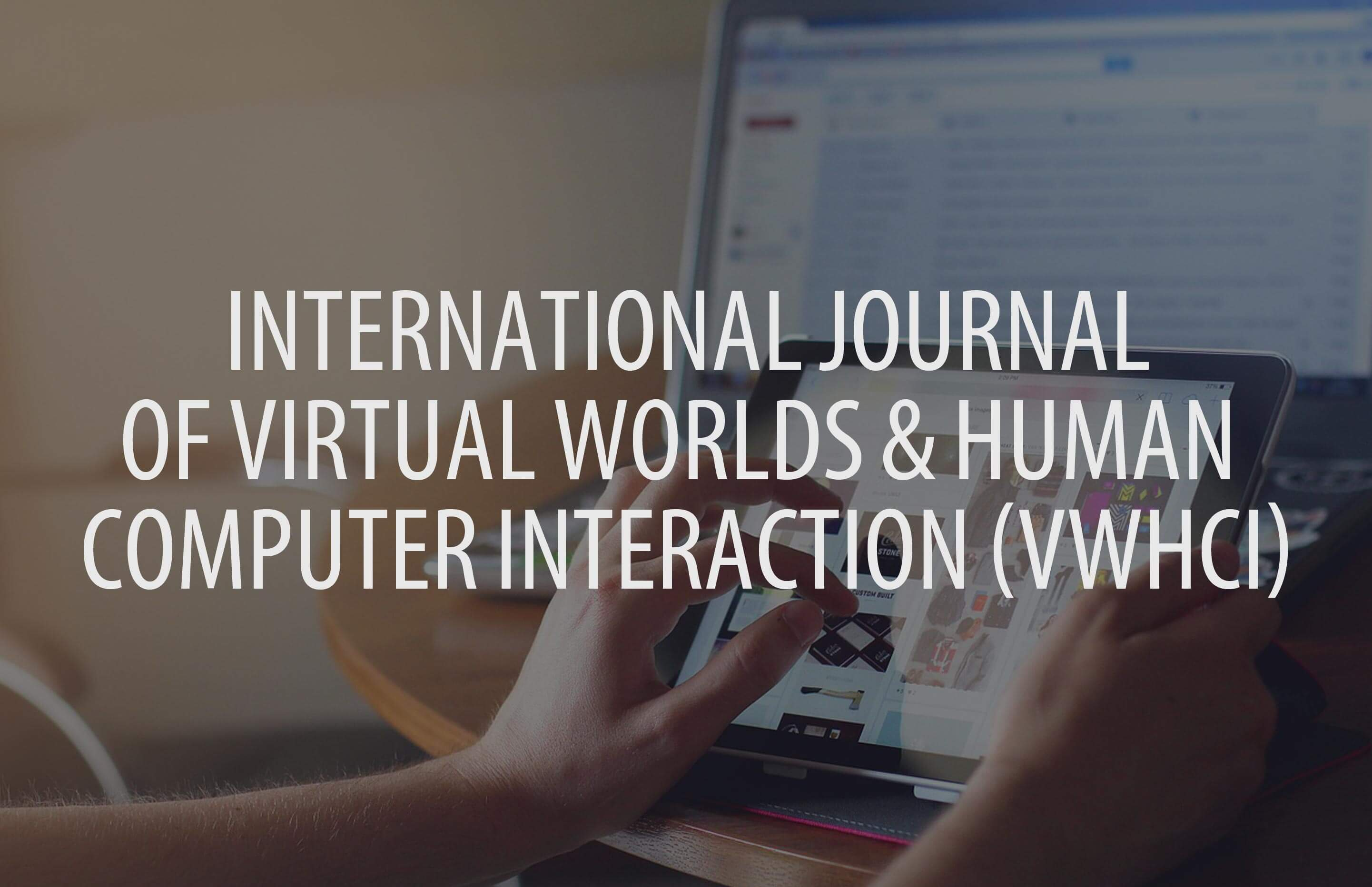 International Journal of Virtual Worlds and Human Computer Interaction (VWHCI)